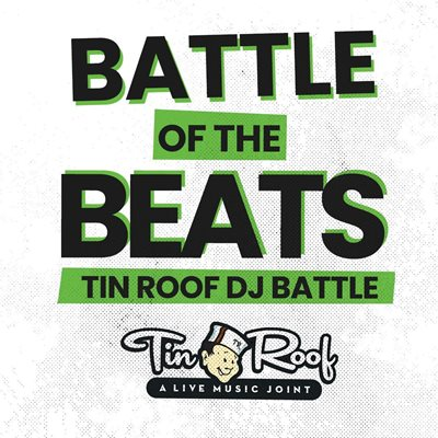 Battle of the Beats - Tin Roof DJ Battle